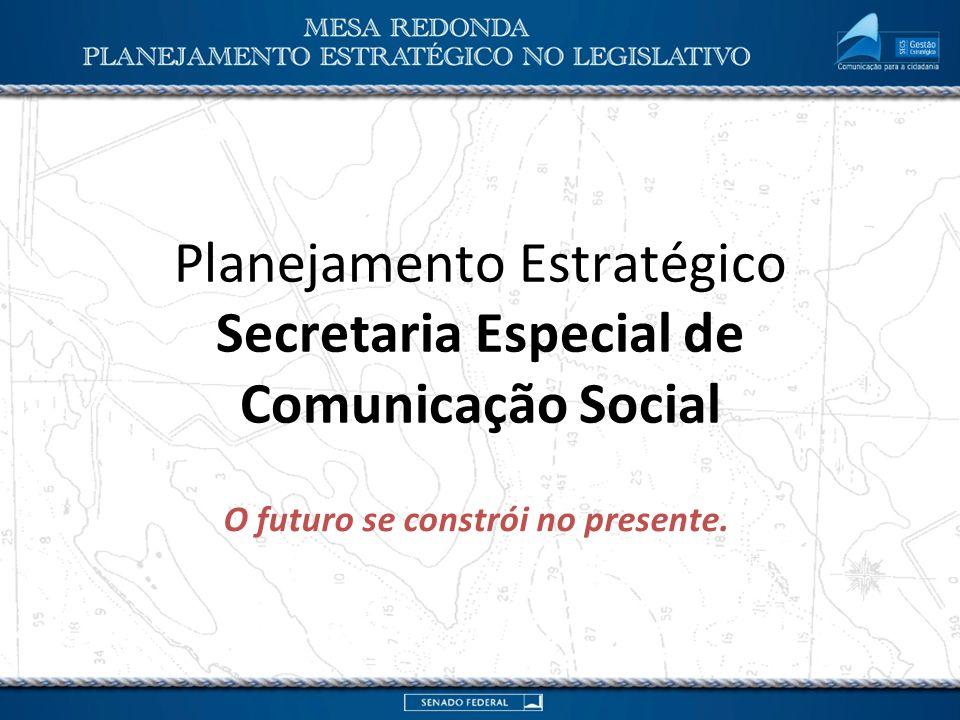 Planejamento Estratégico Secretaria Especial de Comunicação Social O futuro se constrói no presente.
