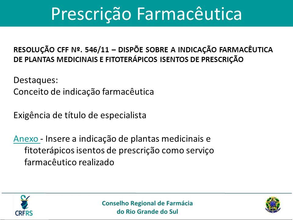 Prescrição Farmacêutica RESOLUÇÃO CFF Nº. 546/11 – DISPÕE SOBRE A INDICAÇÃO FARMACÊUTICA DE PLANTAS MEDICINAIS E FITOTERÁPICOS ISENTOS DE PRESCRIÇÃO D