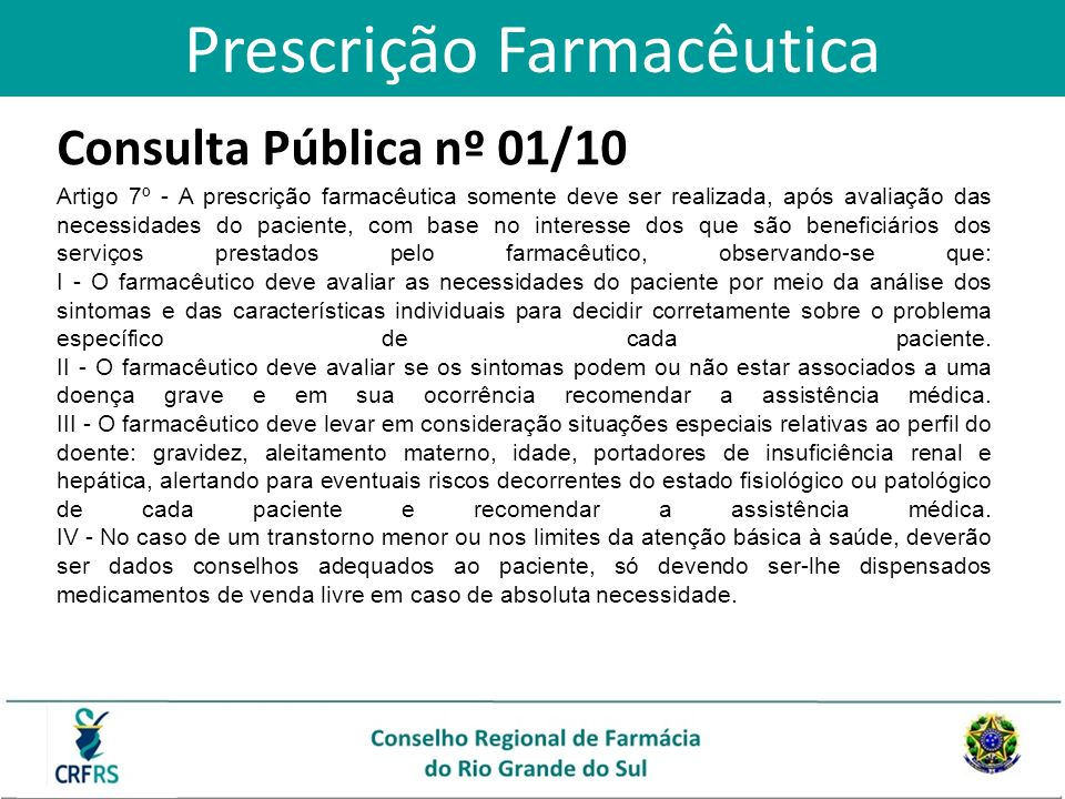 Consulta Pública nº 01/10 Artigo 7º - A prescrição farmacêutica somente deve ser realizada, após avaliação das necessidades do paciente, com base no i