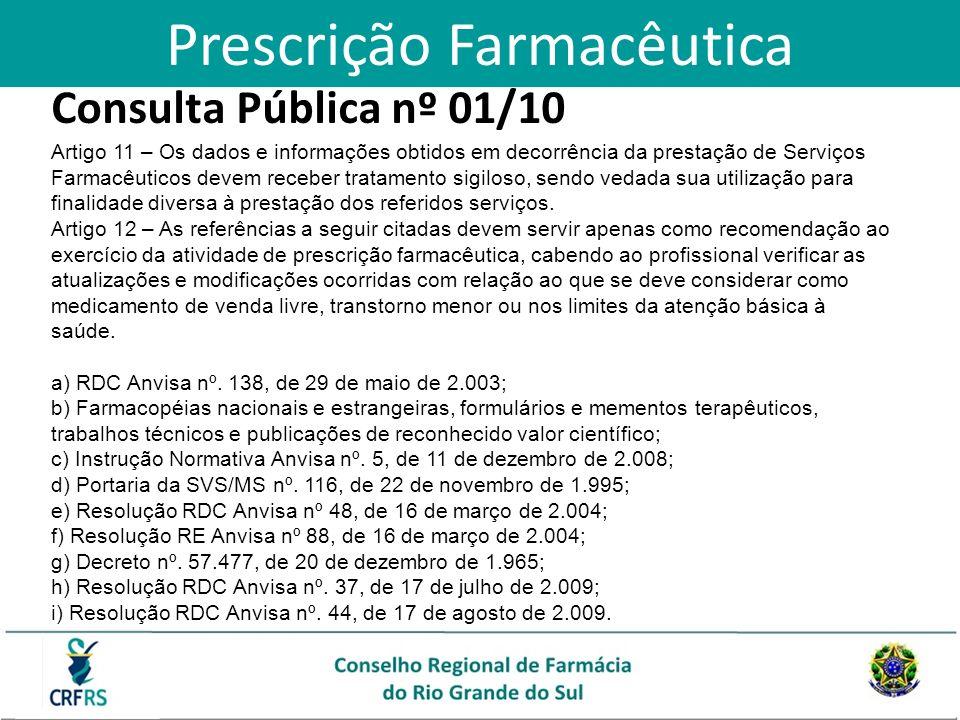 Consulta Pública nº 01/10 Artigo 11 – Os dados e informações obtidos em decorrência da prestação de Serviços Farmacêuticos devem receber tratamento si