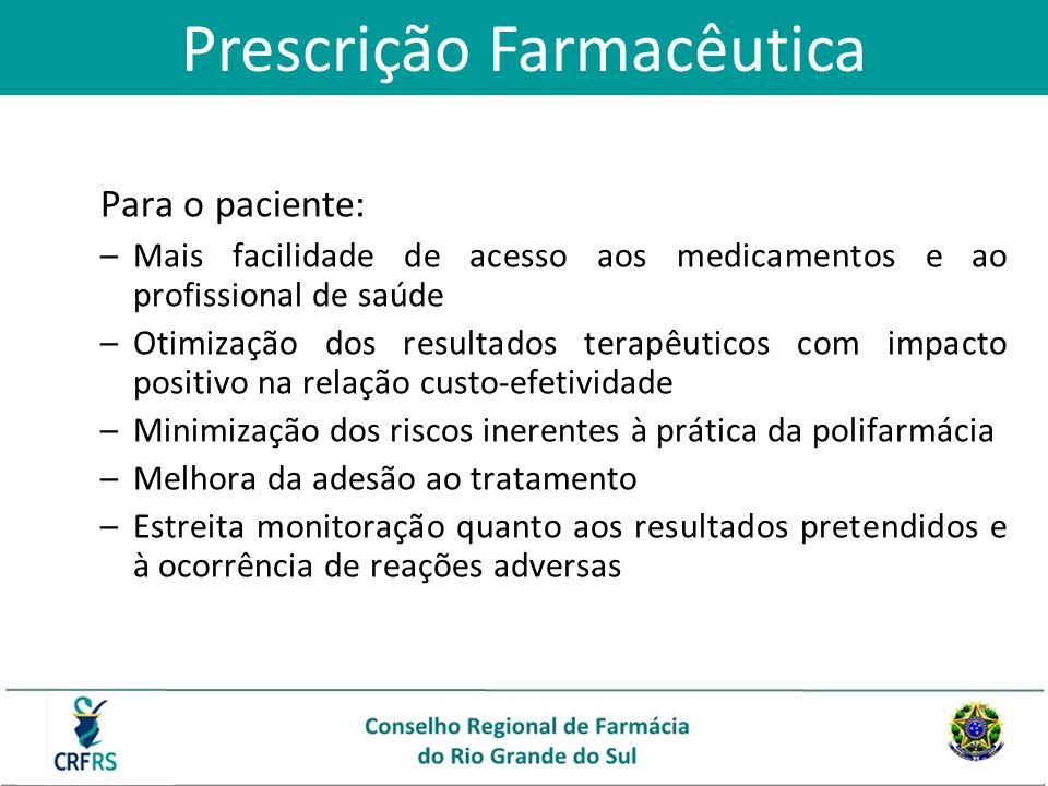 Para o paciente: –Mais facilidade de acesso aos medicamentos e ao profissional de saúde –Otimização dos resultados terapêuticos com impacto positivo n