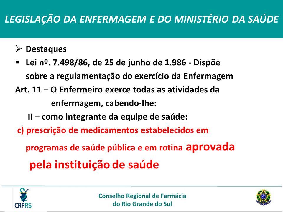 LEGISLAÇÃO DA ENFERMAGEM E DO MINISTÉRIO DA SAÚDE Destaques Lei nº. 7.498/86, de 25 de junho de 1.986 - Dispõe sobre a regulamentação do exercício da