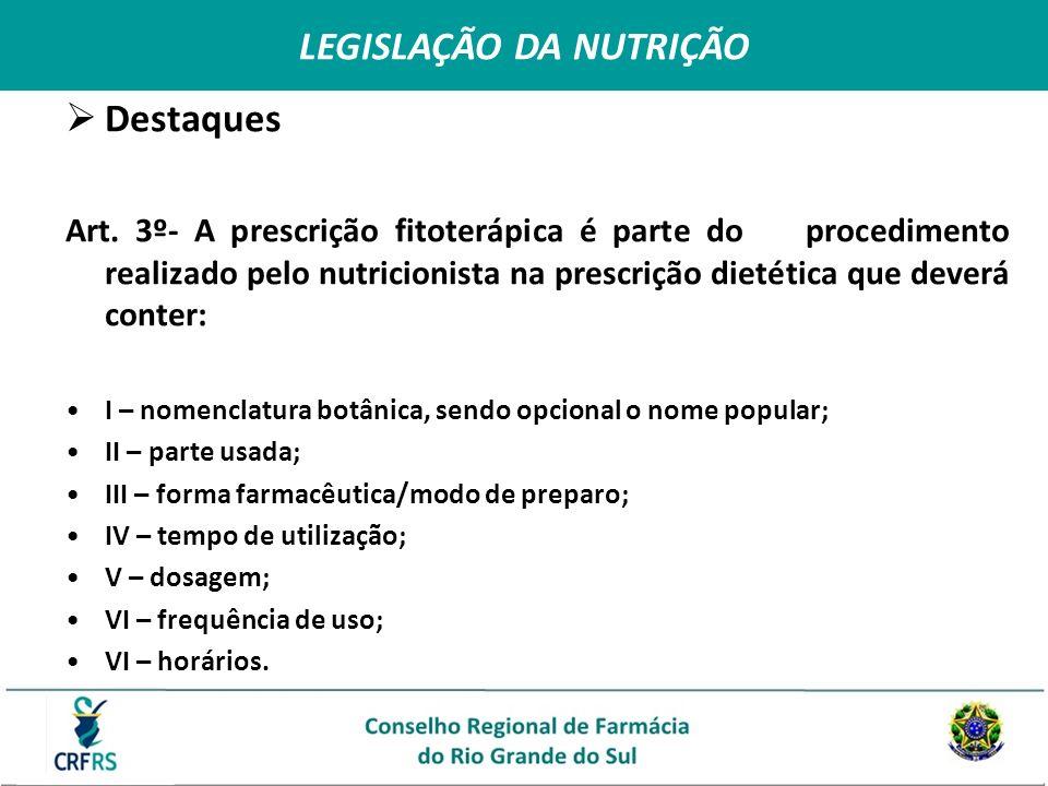 Destaques Art. 3º- A prescrição fitoterápica é parte do procedimento realizado pelo nutricionista na prescrição dietética que deverá conter: I – nomen