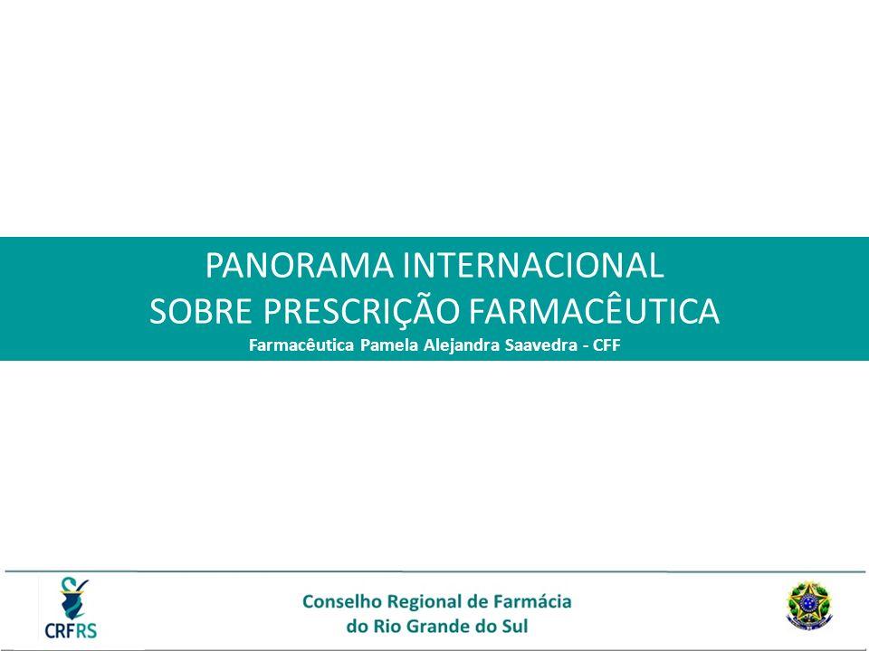 PANORAMA INTERNACIONAL SOBRE PRESCRIÇÃO FARMACÊUTICA Farmacêutica Pamela Alejandra Saavedra - CFF