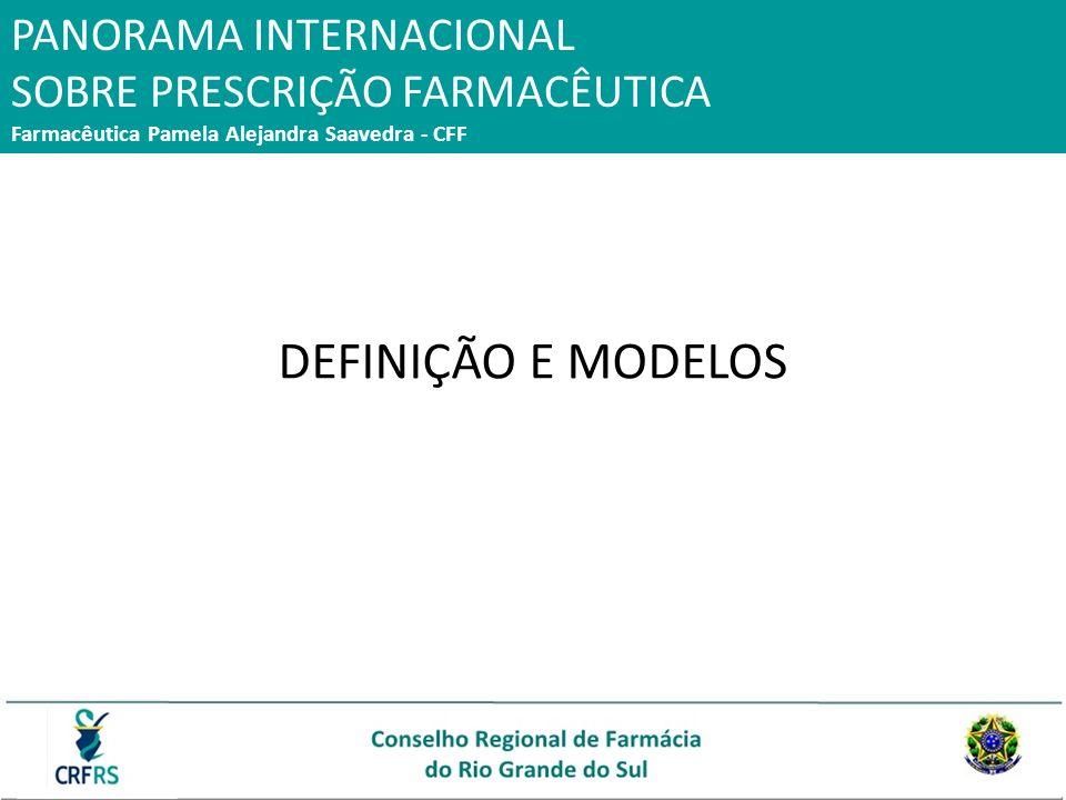 DEFINIÇÃO E MODELOS PANORAMA INTERNACIONAL SOBRE PRESCRIÇÃO FARMACÊUTICA Farmacêutica Pamela Alejandra Saavedra - CFF