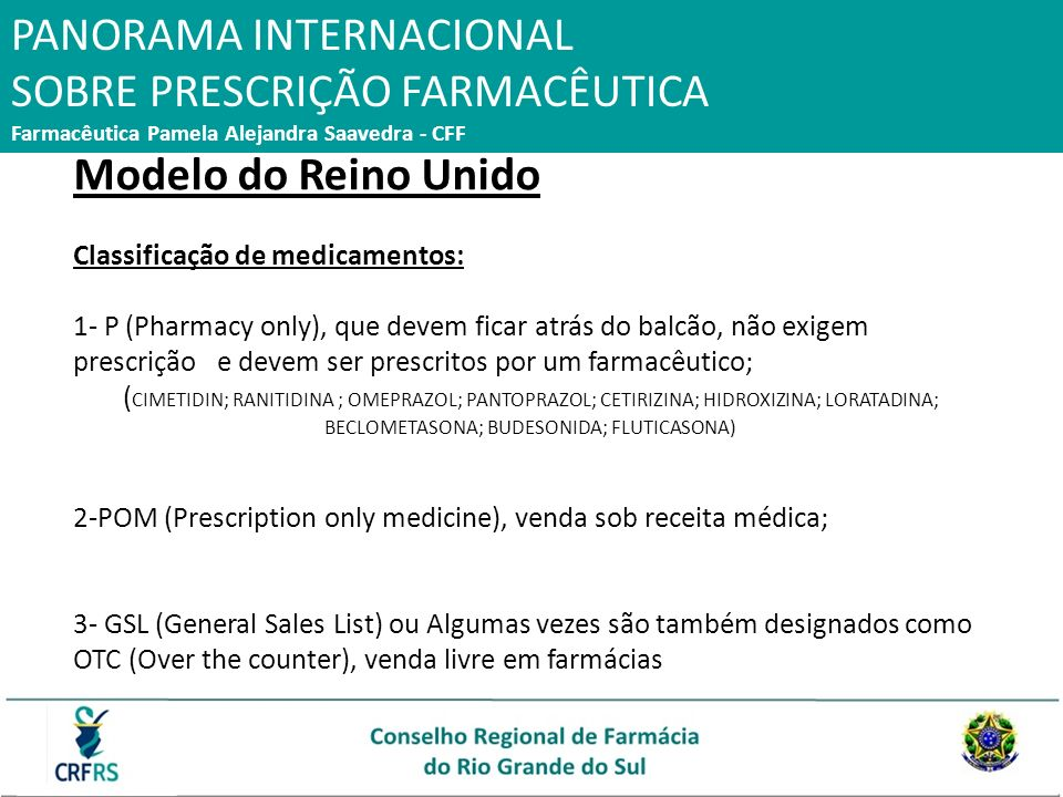 Modelo do Reino Unido Classificação de medicamentos: 1- P (Pharmacy only), que devem ficar atrás do balcão, não exigem prescrição e devem ser prescrit