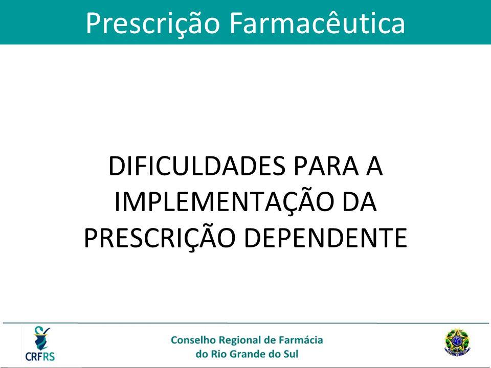 DIFICULDADES PARA A IMPLEMENTAÇÃO DA PRESCRIÇÃO DEPENDENTE Prescrição Farmacêutica
