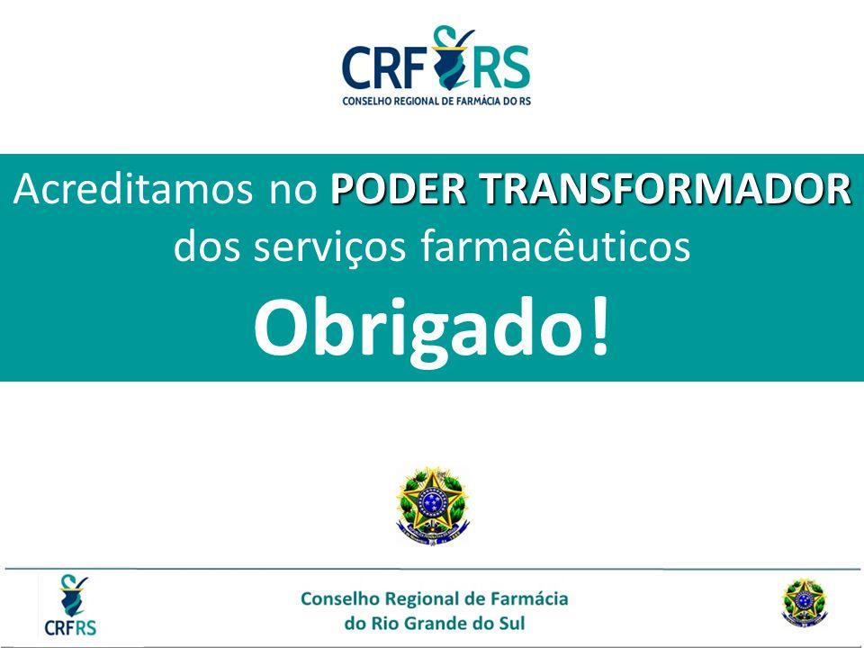 PODER TRANSFORMADOR Acreditamos no PODER TRANSFORMADOR dos serviços farmacêuticos Obrigado!
