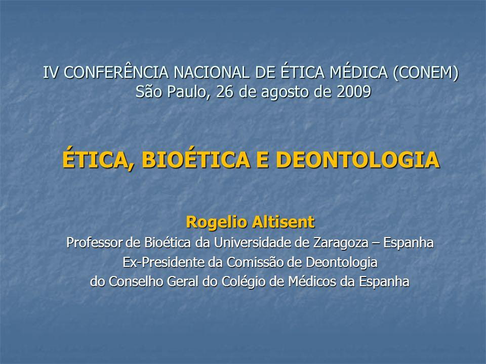 IV CONFERÊNCIA NACIONAL DE ÉTICA MÉDICA (CONEM) São Paulo, 26 de agosto de 2009 ÉTICA, BIOÉTICA E DEONTOLOGIA Rogelio Altisent Professor de Bioética d