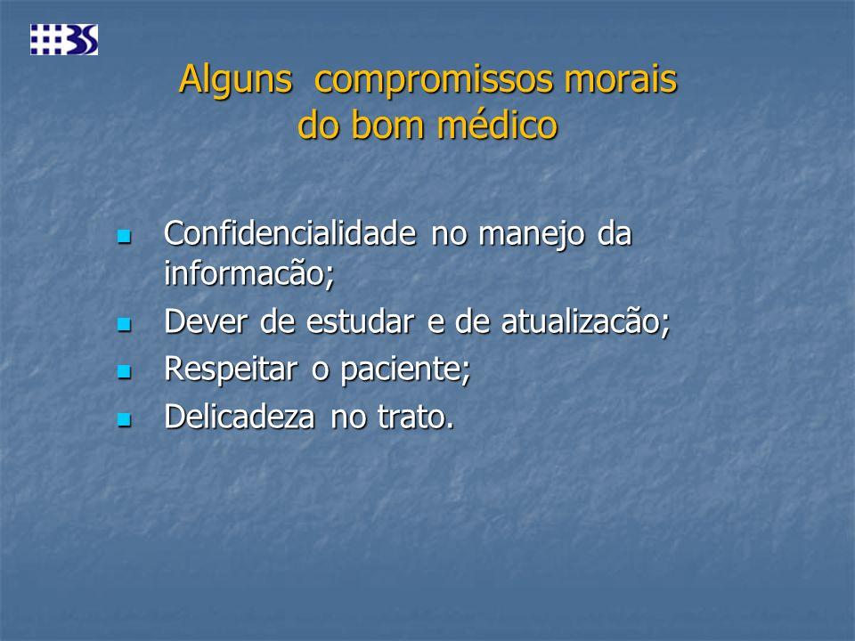 Alguns compromissos morais do bom médico Confidencialidade no manejo da informacão; Confidencialidade no manejo da informacão; Dever de estudar e de a