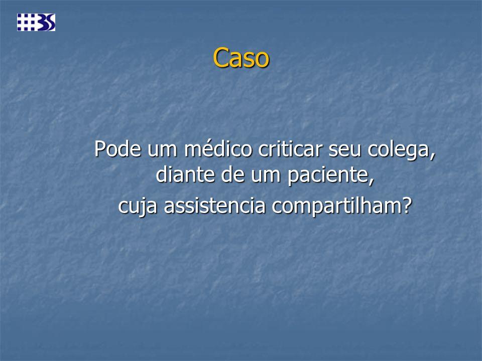 Caso Pode um médico criticar seu colega, diante de um paciente, cuja assistencia compartilham?