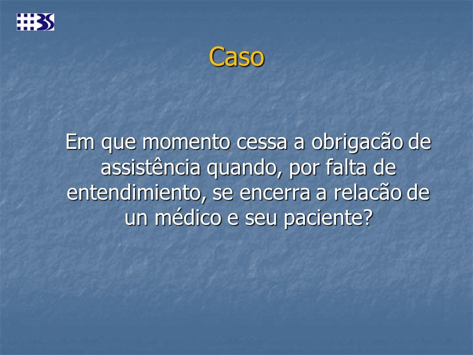 Caso Em que momento cessa a obrigacão de assistência quando, por falta de entendimiento, se encerra a relacão de un médico e seu paciente?