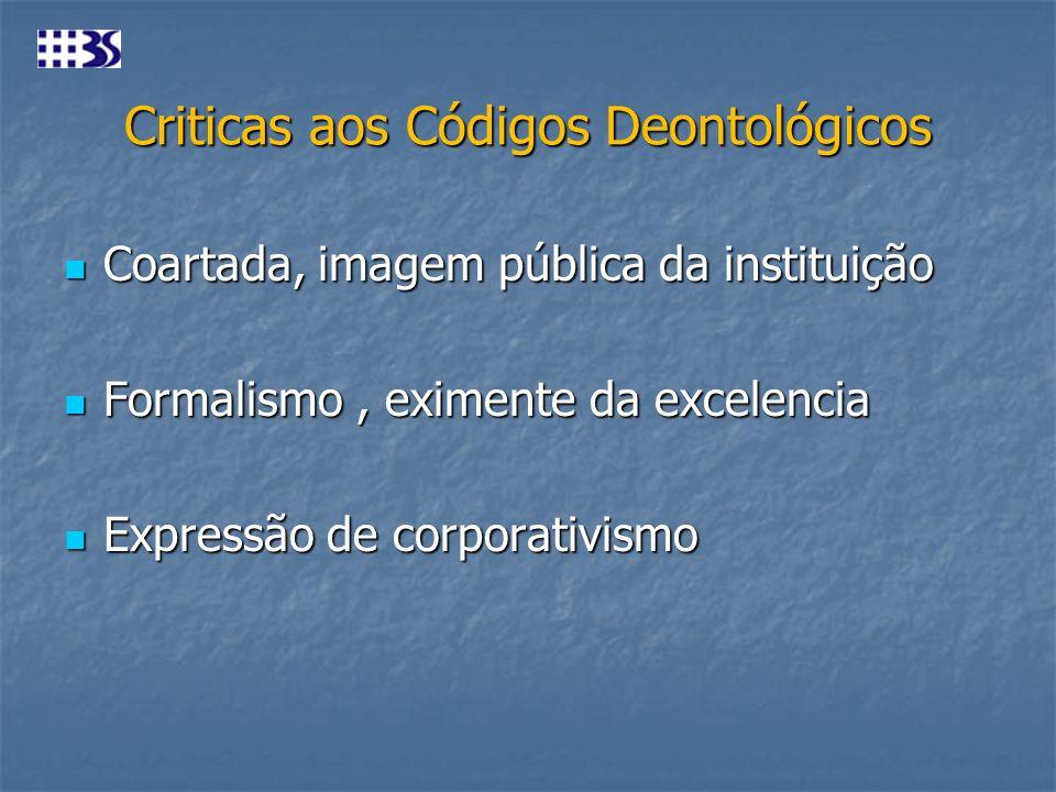 Criticas aos Códigos Deontológicos Coartada, imagem pública da instituição Coartada, imagem pública da instituição Formalismo, eximente da excelencia