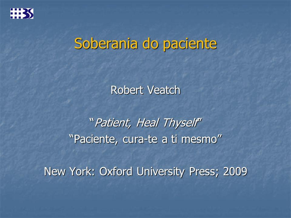 Soberania do paciente Robert Veatch Patient, Heal ThyselfPatient, Heal Thyself Paciente, cura-te a ti mesmo New York: Oxford University Press; 2009