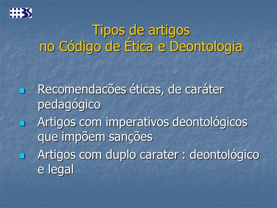 Tipos de artigos no Código de Ética e Deontologia Recomendacões éticas, de caráter pedagógico Recomendacões éticas, de caráter pedagógico Artigos com