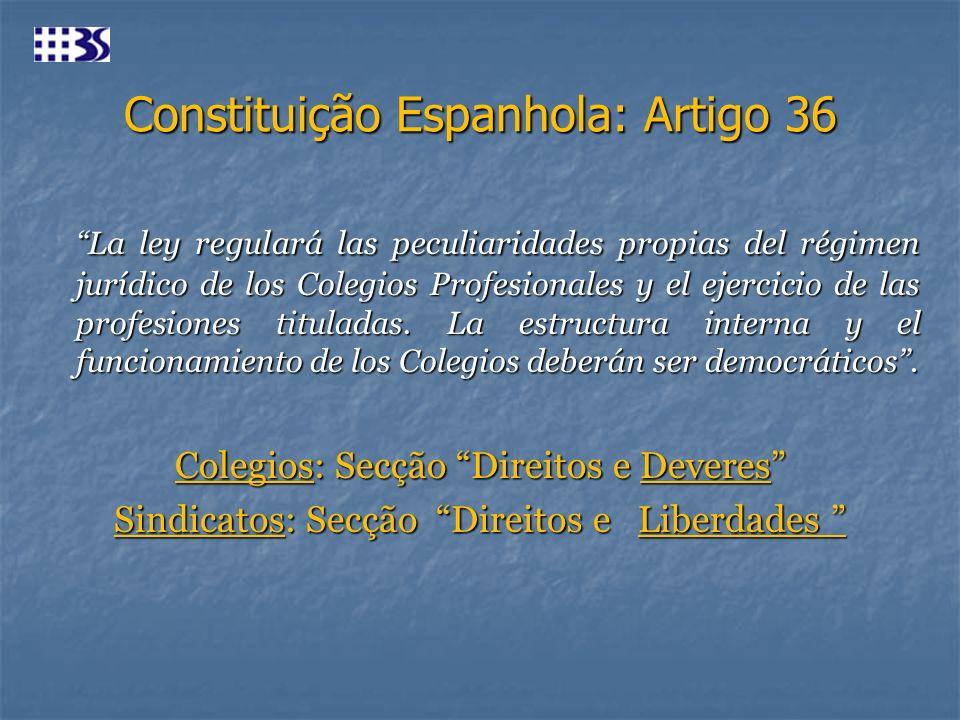 Constituição Espanhola: Artigo 36 La ley regulará las peculiaridades propias del régimen jurídico de los Colegios Profesionales y el ejercicio de las