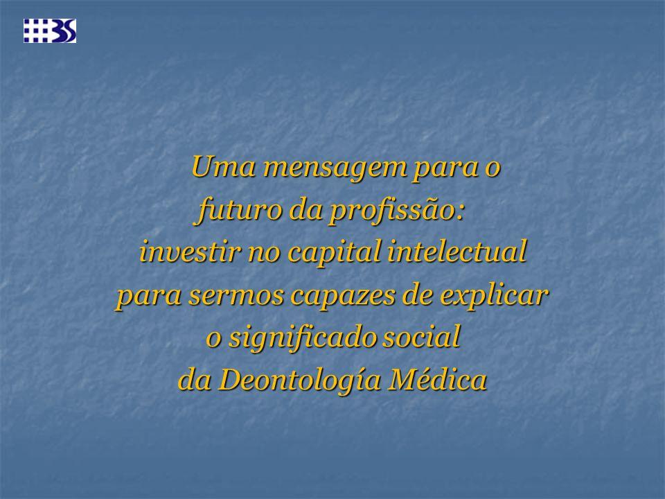 Uma mensagem para o futuro da profissão: investir no capital intelectual para sermos capazes de explicar o significado social da Deontología Médica
