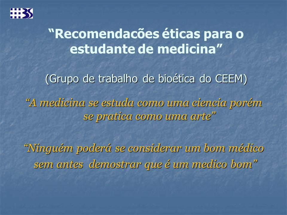 (Grupo de trabalho de bioética do CEEM) Recomendacões éticas para o estudante de medicina (Grupo de trabalho de bioética do CEEM) A medicina se estuda