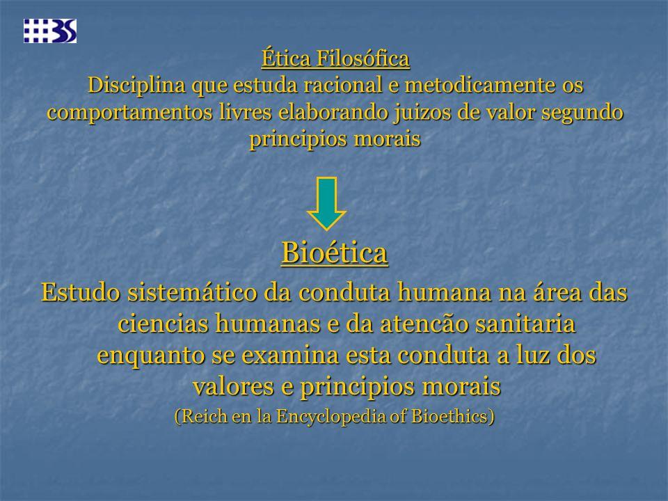 Ética Filosófica Disciplina que estuda racional e metodicamente os comportamentos livres elaborando juizos de valor segundo principios morais Bioética