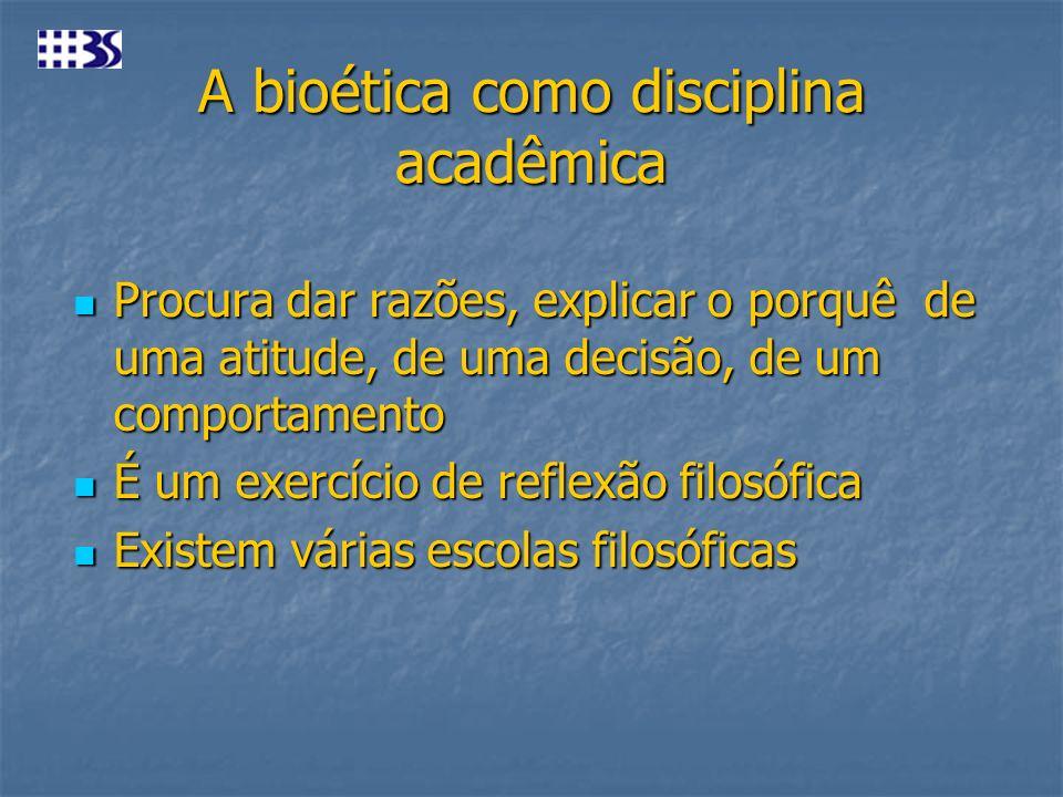A bioética como disciplina acadêmica Procura dar razões, explicar o porquê de uma atitude, de uma decisão, de um comportamento Procura dar razões, exp