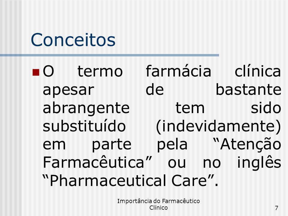 Importância do Farmacêutico Clínico7 Conceitos O termo farmácia clínica apesar de bastante abrangente tem sido substituído (indevidamente) em parte pe