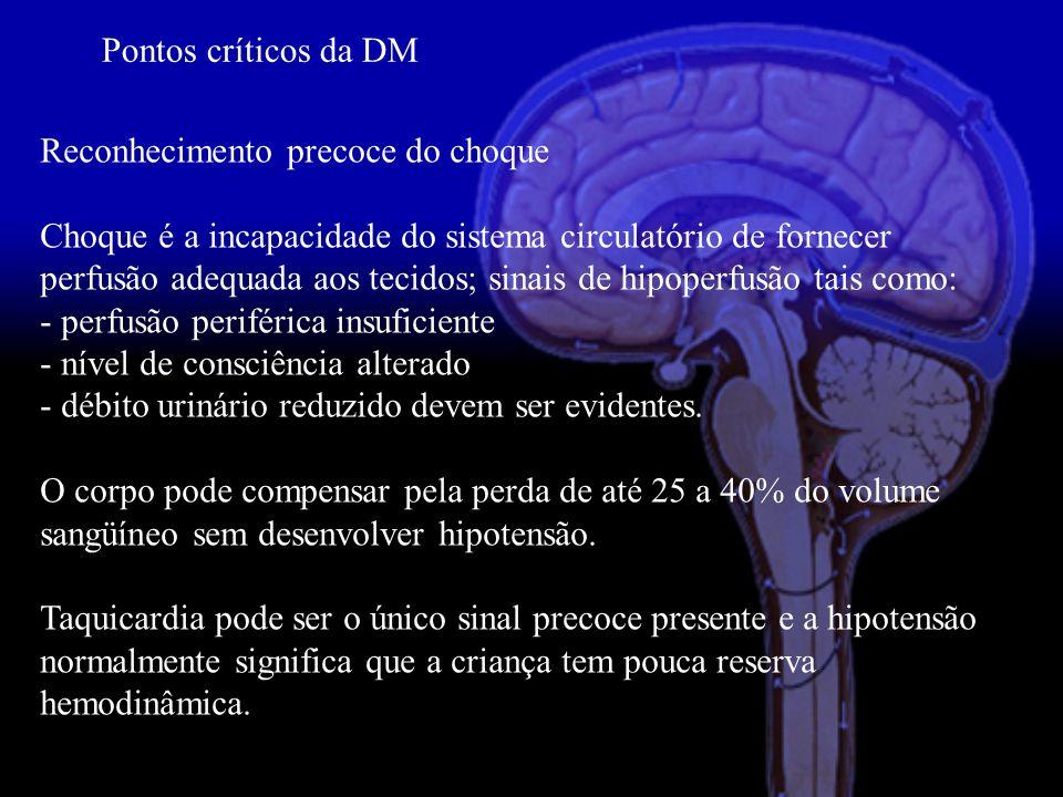 Pontos críticos da DM Reconhecimento precoce do choque Choque é a incapacidade do sistema circulatório de fornecer perfusão adequada aos tecidos; sina
