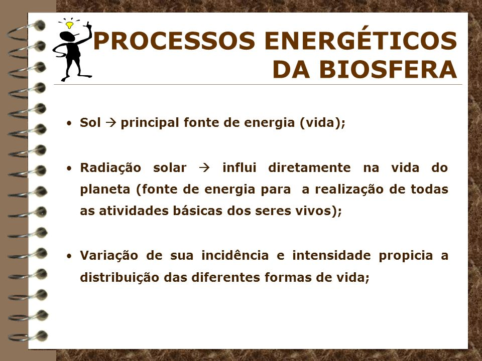 Sol principal fonte de energia (vida); Radiação solar influi diretamente na vida do planeta (fonte de energia para a realização de todas as atividades