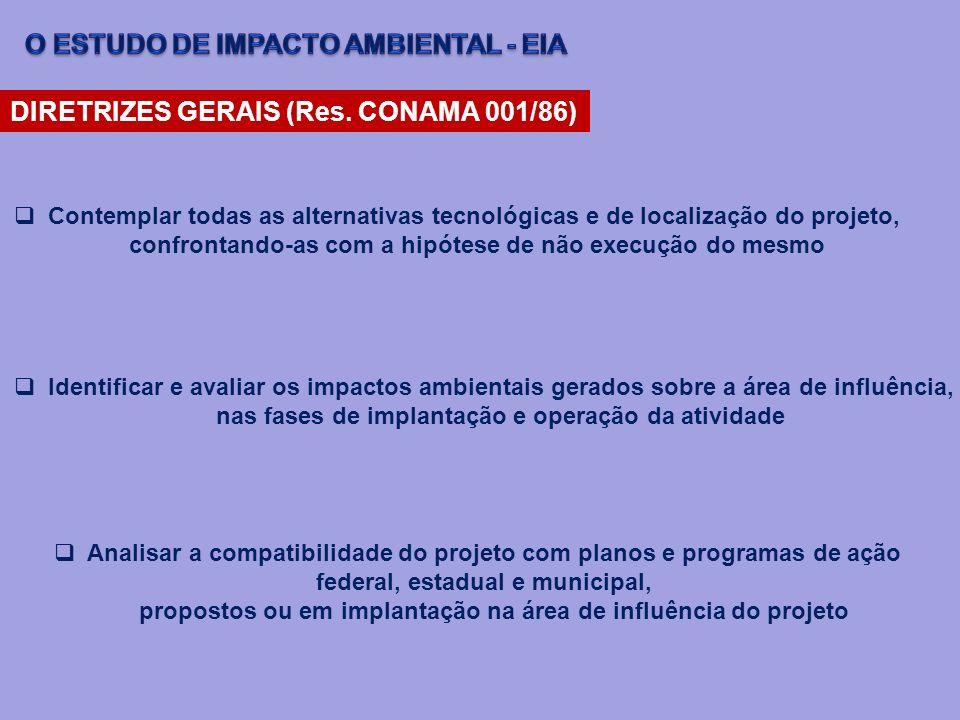 DIRETRIZES GERAIS (Res. CONAMA 001/86) Contemplar todas as alternativas tecnológicas e de localização do projeto, confrontando-as com a hipótese de nã
