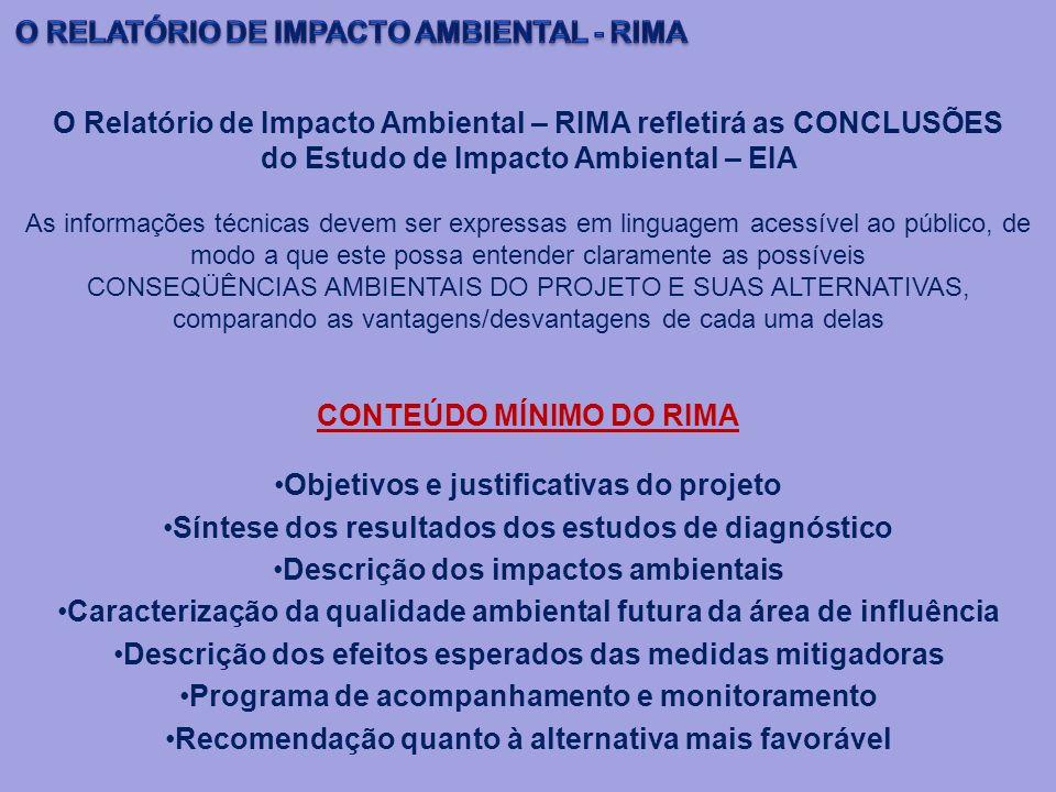 O Relatório de Impacto Ambiental – RIMA refletirá as CONCLUSÕES do Estudo de Impacto Ambiental – EIA As informações técnicas devem ser expressas em li