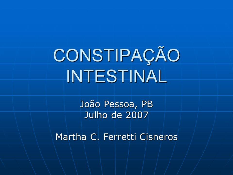 CONSTIPAÇÃO INTESTINAL João Pessoa, PB Julho de 2007 Martha C. Ferretti Cisneros