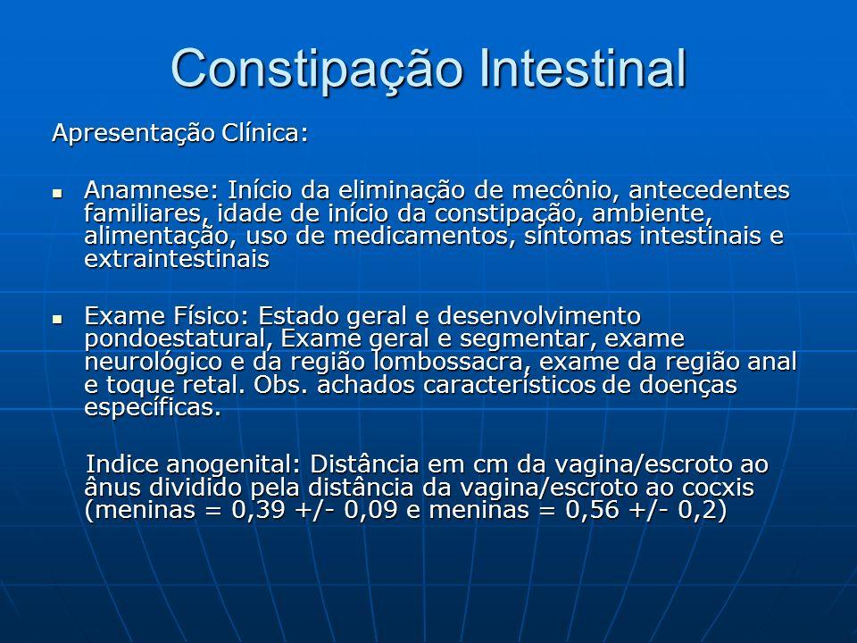 Constipação Intestinal Apresentação Clínica: Anamnese: Início da eliminação de mecônio, antecedentes familiares, idade de início da constipação, ambie