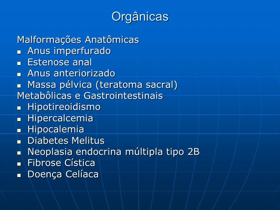 Orgânicas Malformações Anatômicas Anus imperfurado Anus imperfurado Estenose anal Estenose anal Anus anteriorizado Anus anteriorizado Massa pélvica (t