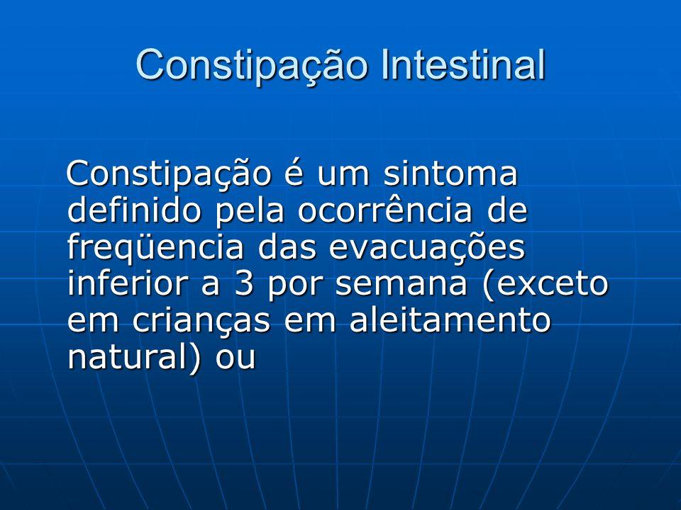 Constipação Intestinal Constipação é um sintoma definido pela ocorrência de freqüencia das evacuações inferior a 3 por semana (exceto em crianças em a