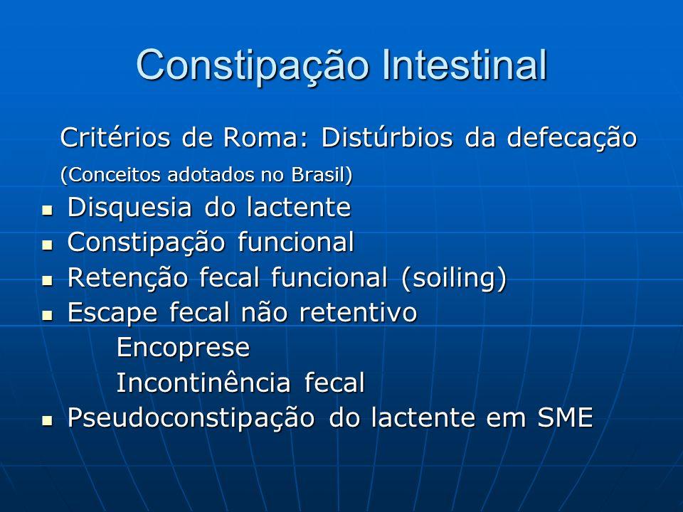 Constipação Intestinal Critérios de Roma: Distúrbios da defecação Critérios de Roma: Distúrbios da defecação (Conceitos adotados no Brasil) (Conceitos