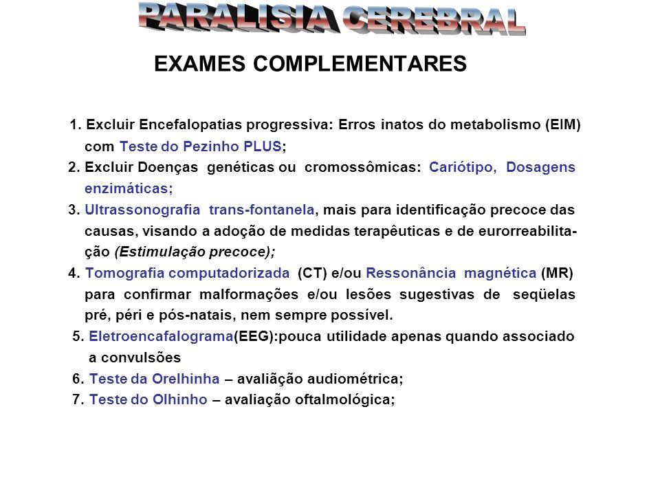 EXAMES COMPLEMENTARES 1. Excluir Encefalopatias progressiva: Erros inatos do metabolismo (EIM) com Teste do Pezinho PLUS; 2. Excluir Doenças genéticas