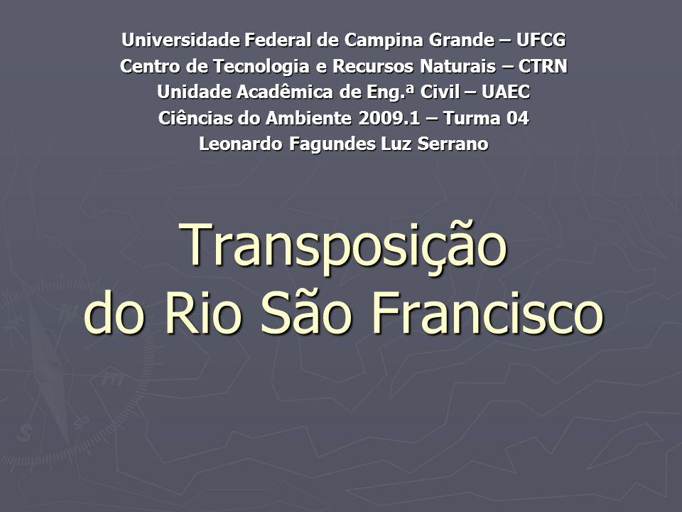 Transposição do Rio São Francisco Universidade Federal de Campina Grande – UFCG Centro de Tecnologia e Recursos Naturais – CTRN Unidade Acadêmica de E