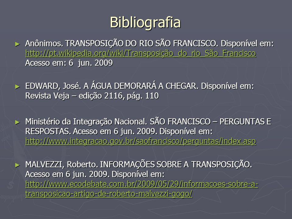 Bibliografia Anônimos. TRANSPOSIÇÃO DO RIO SÃO FRANCISCO. Disponível em: http://pt.wikipedia.org/wiki/Transposição_do_rio_São_Francisco Acesso em: 6 j