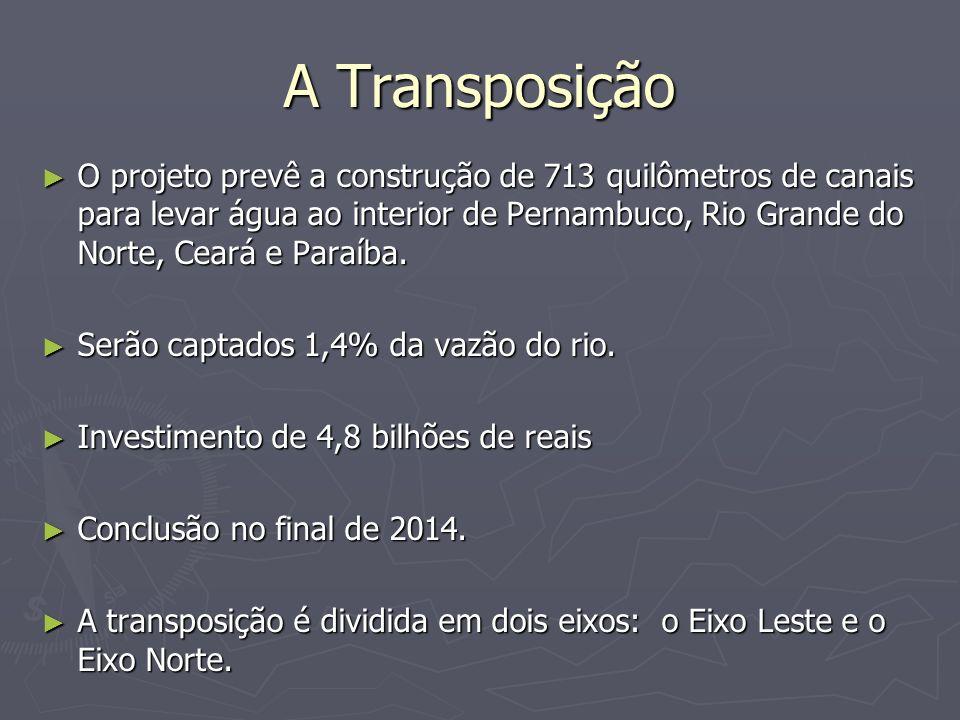 A Transposição O projeto prevê a construção de 713 quilômetros de canais para levar água ao interior de Pernambuco, Rio Grande do Norte, Ceará e Paraí