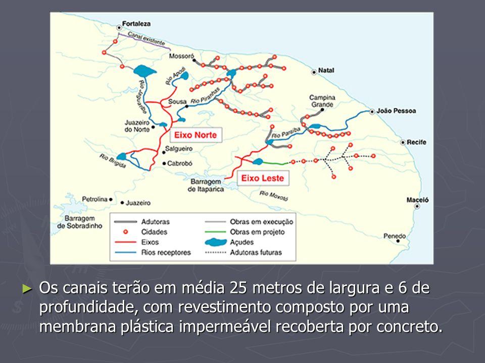 Os canais terão em média 25 metros de largura e 6 de profundidade, com revestimento composto por uma membrana plástica impermeável recoberta por concr