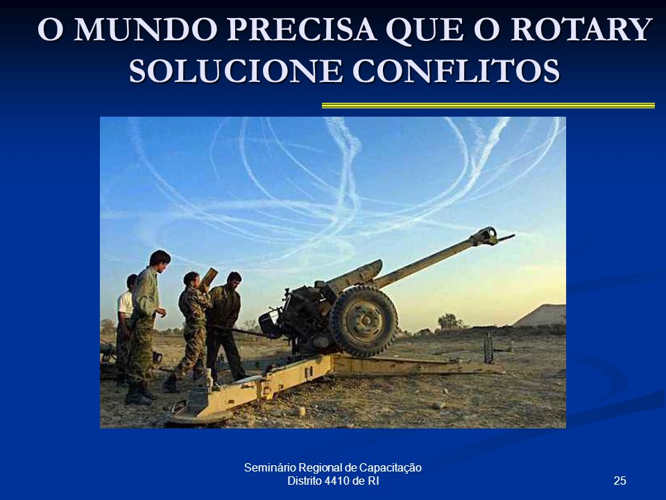 25 Seminário Regional de Capacitação Distrito 4410 de RI O MUNDO PRECISA QUE O ROTARY SOLUCIONE CONFLITOS