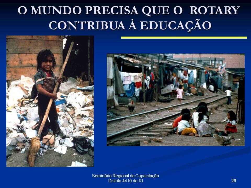 26 Seminário Regional de Capacitação Distrito 4410 de RI O MUNDO PRECISA QUE O ROTARY CONTRIBUA À EDUCAÇÃO