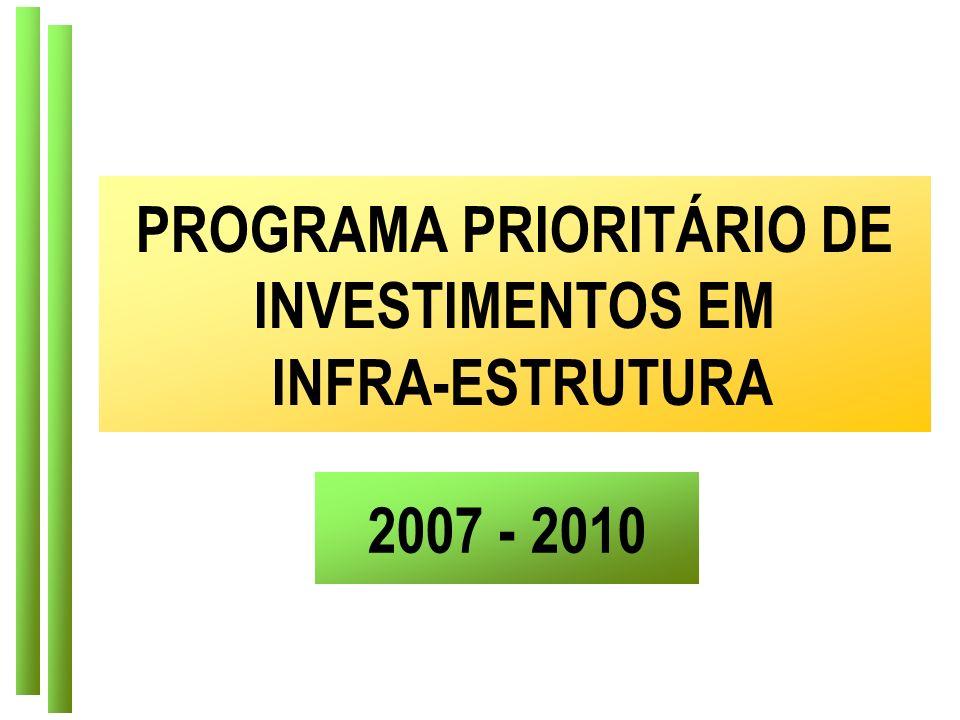PROGRAMA PRIORITÁRIO DE INVESTIMENTOS EM INFRA-ESTRUTURA 2007 - 2010