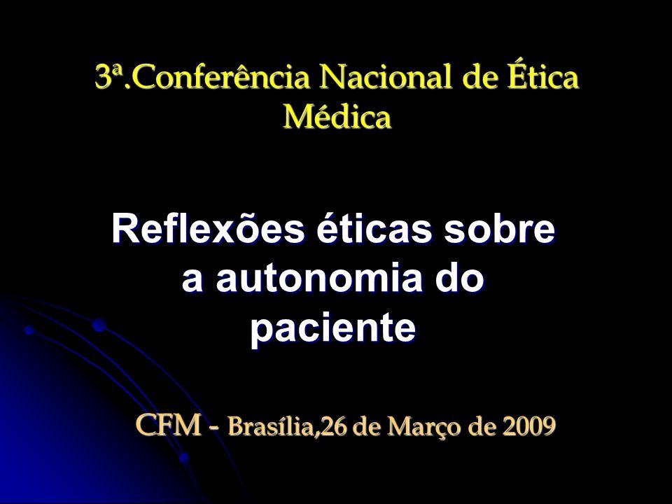 3ª.Conferência Nacional de Ética Médica Reflexões éticas sobre a autonomia do paciente CFM - Brasília,26 de Março de 2009 CFM - Brasília,26 de Março d