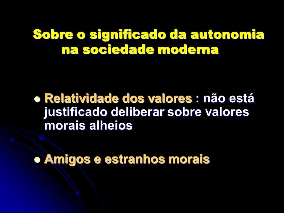 Sobre o significado da autonomia na sociedade moderna Sobre o significado da autonomia na sociedade moderna Relatividade dos valores : não está justif
