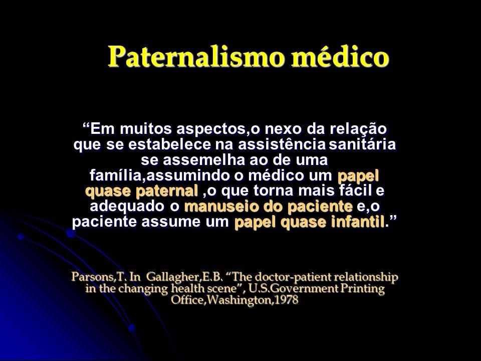 Paternalismo médico Em muitos aspectos,o nexo da relação que se estabelece na assistência sanitária se assemelha ao de uma família,assumindo o médico