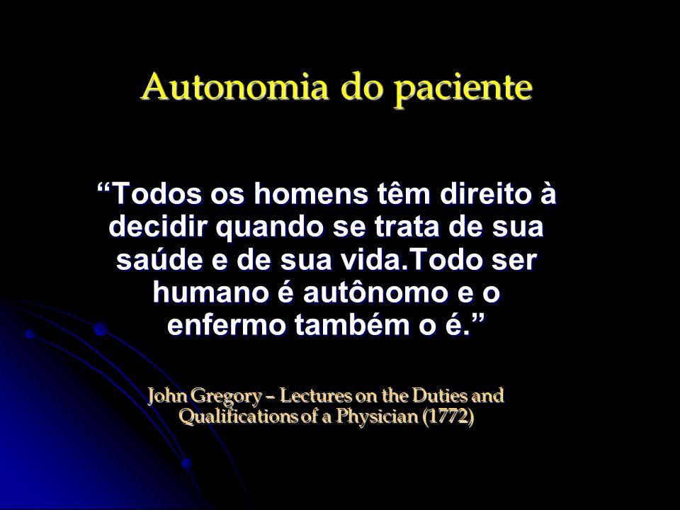 Autonomia do paciente Todos os homens têm direito à decidir quando se trata de sua saúde e de sua vida.Todo ser humano é autônomo e o enfermo também o