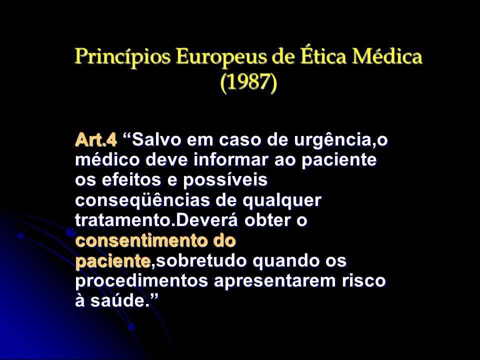 Princípios Europeus de Ética Médica (1987) Art.4 Salvo em caso de urgência,o médico deve informar ao paciente os efeitos e possíveis conseqüências de