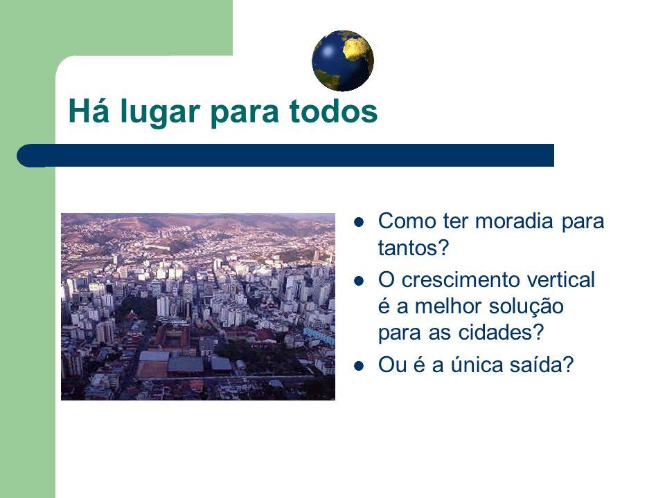 Há lugar para todos Como ter moradia para tantos? O crescimento vertical é a melhor solução para as cidades? Ou é a única saída?