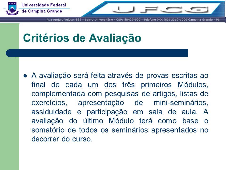 Critérios de Avaliação A avaliação será feita através de provas escritas ao final de cada um dos três primeiros Módulos, complementada com pesquisas d