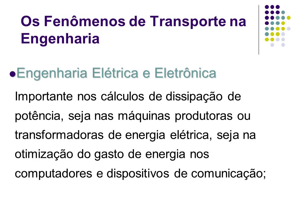 Os Fenômenos de Transporte na Engenharia Engenharia Elétrica e Eletrônica Engenharia Elétrica e Eletrônica Importante nos cálculos de dissipação de po
